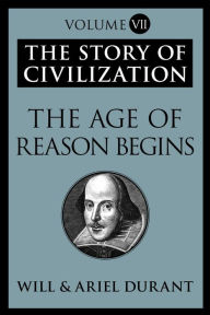 The Age of Reason Begins: The Story of Civilization, Volume VII - Will Durant