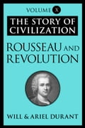Rousseau and Revolution - Ariel Durant, Will Durant