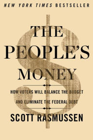 The People's Money: How Voters Will Balance the Budget and Eliminate the Federal Debt - Scott Rasmussen