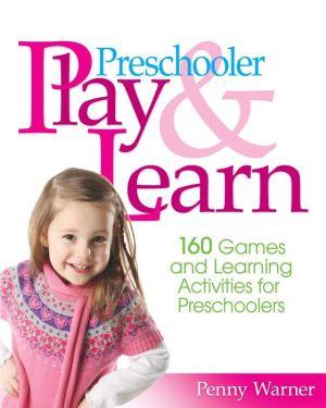 Preschooler Play & Learn: 160 Games and Learning Activities for Preschoolers - Penny Warner
