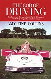 The God of Driving: How I Overcame Fear and Put Myself in the Driver's - Collins, Amy Fine