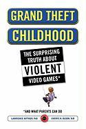 Grand Theft Childhood: The Surprising Truth about Violent Video Games and