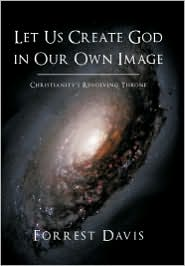 Let Us Create God in Our Own Image: Christianity's Revolving Throne - Forrest Davis