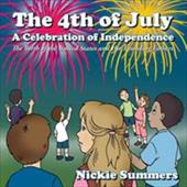 The 4th of July a Celebration of Independence: The Birth of the United States and Her Founding Fathers - Summers, Nickie