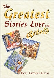 The Greatest Stories Ever... Retold - Ross Thomas Lucas