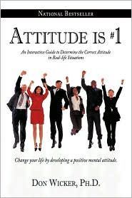 Attitude is #1: An Interactive Guide to Determine the Correct Attitude in Real-life Situations - Don Wicker Ph.D.