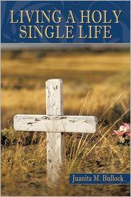 Living A Holy Single Life - Juanita M. Bullock