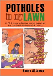 Potholes in My Lawn: 175 & More Effective Group Activities for Troubled Adolescent & Teens