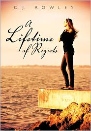 A Lifetime Of Regrets - C. J. Rowley