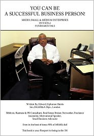 You Can Be A Successful Business Person! - Edward A. Harris