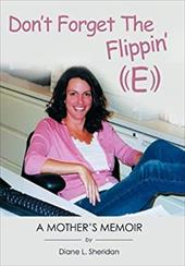 Don't Forget the Flippin' E: A Memoir - Sheridan, Diane L.