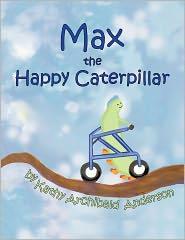 Max The Happy Caterpillar - Kathy Archibald Anderson