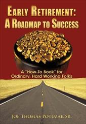 "Early Retirement: A Roadmap to Success: A ""How-To Book"" for Ordinary, Hard Working Folks - Potuzak Sr, Joe Thomas"