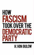 How Fascism Took Over the Democratic Party H. Von Bulow Author