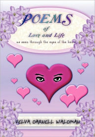 Poems of Love and Life as Seen Through the Eyes of the Heart - Velva Darnell Waldman