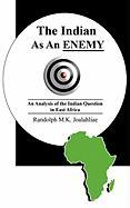 The Indian as an Enemy: An Analysis of the Indian Question in East Africa