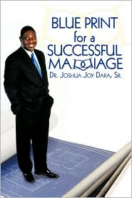 Blue Print For A Successful Marriage - Dr. Joshua Joy Dara Sr.