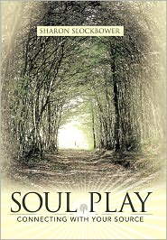 Soul Play: Connecting with Your Source - Sharon Slockbower