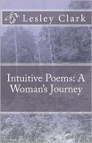 Intuitive Poems: A Woman's Journey - Lesley Clark