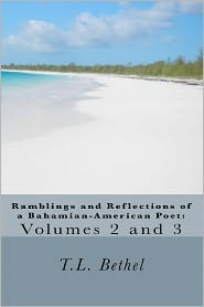 Ramblings And Reflections Of A Bahamian-American Poet - T.L. Bethel