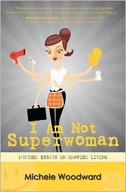 I Am Not Superwoman - Michele Woodward