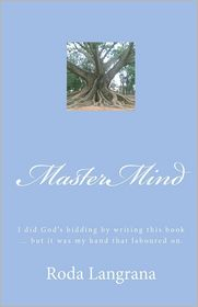 MasterMind: I did God's bidding by writing this book. but it was my hand that laboured on. - Roda Langrana
