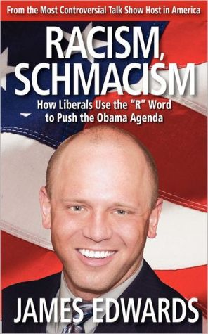 Racism Schmacism: How Liberals Use the R Word to Push the Obama Agenda - James Edwards