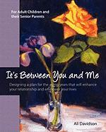 It's Between You and Me: For Adult Children and their Senior Parents