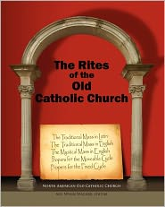 The Rites of the Old Catholic Church: (color) - North American Old Catholic Church, Abp Wynn Wagner (Editor)