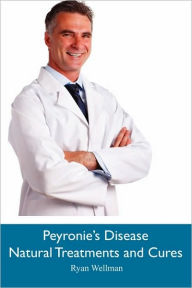 Peyronie's Disease Natural Treatments and Cures - Ryan Wellman