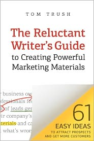 The Reluctant Writer's Guide To Creating Powerful Marketing Materials - Tom Trush