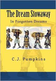 The Dream Stowaway: In Forgotten Dreams - C. J. Pumpkins