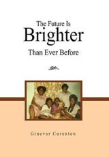 The Future Is Brighter Than Ever Before - Curenton Ginevar Curenton (author)