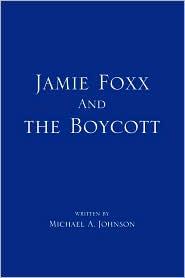 Jamie Foxx and the Boycott - Michael A. Johnson