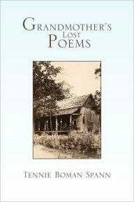 Grandmother's Lost Poems - Tennie Boman Spann