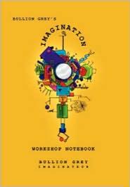 Bullion Grey's Imagination Workshop Notebook - Bullion Grey