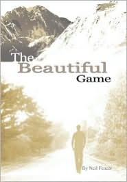 The Beautiful Game - Neil A. Fencer