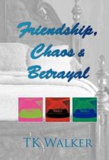 Friendship, Chaos & Betrayal - Tk Walker (author)