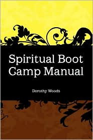 Spiritual Boot Camp Manual - Dorothy Woods
