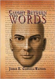 Caught Between Words - Jorge E. Garnica-Watson