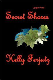 Secret Shores: Large Print - Kelly Ferjutz