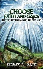 Choose Faith And Grace - Richard A Hardin