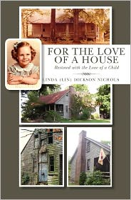 For the Love of a House: Restored with the Love of a Child - Linda