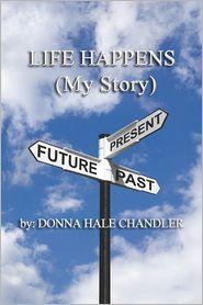 Life Happens: (My Story) - Donna Hale Chandler