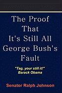 The Proof That It's Still All George Bush's Fault