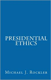 Presidential Ethics - Michael J. Rockler