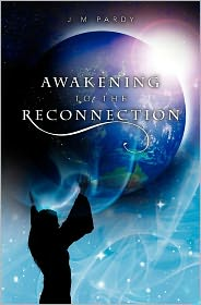 Awakening to the Reconnection - J. Pardy