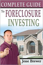 Complete Guide to Foreclosure Investing - Jesse Brewer