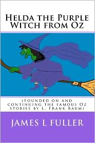 Helda the Purple Witch from Oz: (Founded on and Continuing the Famous Oz Stories by L. Frank Baum) - James L. Fuller