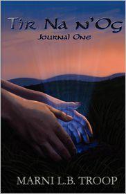 Tir Na n'Og: Journal One - Marni L.B. Troop